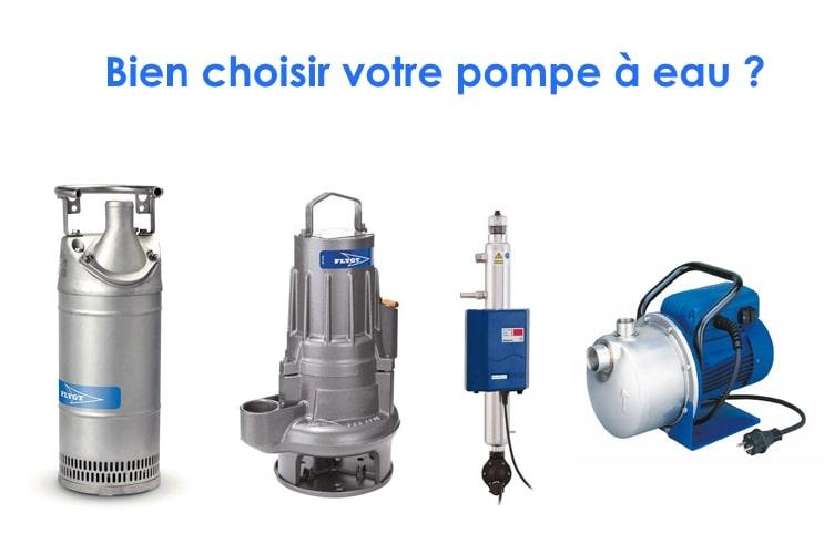 Le guide incontournable pour bien choisir votre pompe à eau !